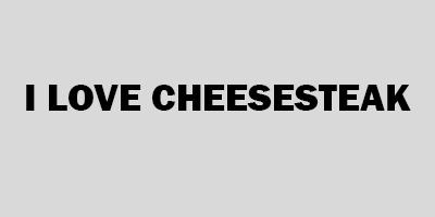 I Love Cheesesteak