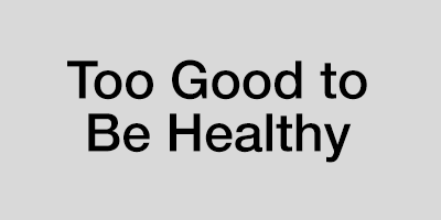 Too Good to Be Healthy